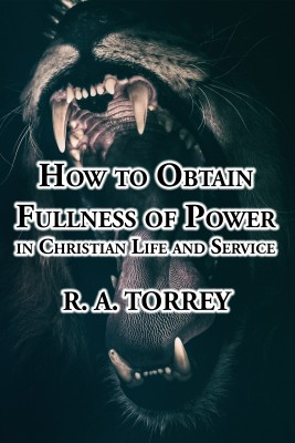 How to Obtain Fullness of Power in Christian Life and Service by R. A. Torrey from PublishDrive Inc in Religion category