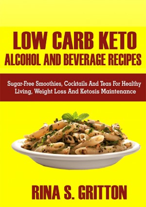 Low Carb Keto Alcohol and Beverages Recipes by Rina S. Gritton from PublishDrive Inc in Family & Health category