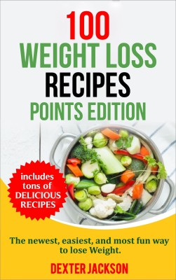 100 Weight Loss Recipes - Points Edition by Dexter Jackson from PublishDrive Inc in Recipe & Cooking category