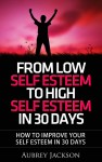 From Low Self Esteem To High Self Esteem In 30 Days - text