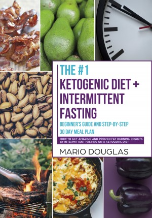 The #1 Ketogenic Diet + Intermittent Fasting Beginner's Guide and Step-by-Step 30-Day Meal Plan by Mario Douglas from PublishDrive Inc in Family & Health category