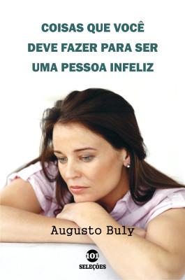 Coisas que você deve fazer para ser uma pessoa infeliz by Augusto Buly from PublishDrive Inc in Lifestyle category