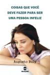 Coisas que você deve fazer para ser uma pessoa infeliz by Augusto Buly from  in  category