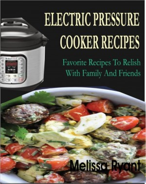 Electric Pressure Cooker Recipes by Melissa Ryant from PublishDrive Inc in Recipe & Cooking category