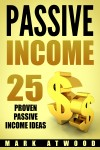 PASSIVE INCOME: 25 Proven Passive Income Ideas by Mark Atwood from  in  category