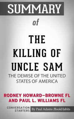 Summary of The Killing of Uncle Sam: The Demise of the United States of America by Paul Adams from PublishDrive Inc in General Academics category