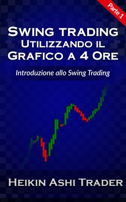 Swing Trading Utilizzando il Grafico a 4 Ore 1 by Heikin Ashi Trader from PublishDrive Inc in Business & Management category