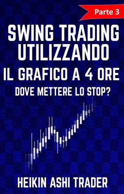 Swing trading utilizzando il grafico a 4 ore 3 by Heikin Ashi Trader from PublishDrive Inc in Business & Management category