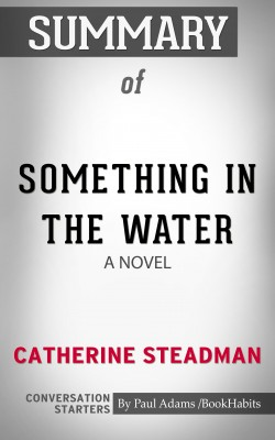 Summary of Something in the Water: A Novel by Paul Adams from PublishDrive Inc in General Academics category