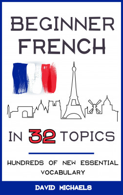 Beginner French in 32 Topics by David Michaels from PublishDrive Inc in Language & Dictionary category
