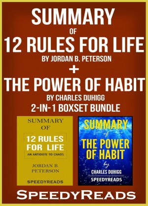 Summary of 12 Rules for Life: An Antidote to Chaos by Jordan B. Peterson + Summary of The Power of Habit by Charles Duhigg 2-in-1 Boxset Bundle by Speedy Reads from PublishDrive Inc in General Academics category