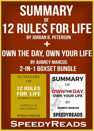 Summary of 12 Rules for Life: An Antidote to Chaos by Jordan B. Peterson + Summary of Own the Day, Own Your Life by Aubrey Marcus 2-in-1 Boxset Bundle by Speedy Reads from PublishDrive Inc in General Academics category