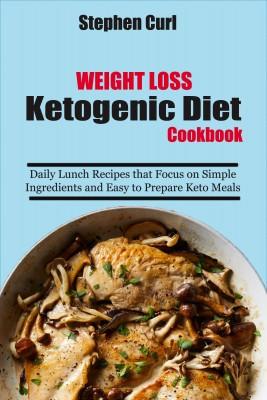 Weight Loss Ketogenic Diet Cookbook