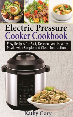 Electric Pressure Cooker Cookbook by Kathy Cory from PublishDrive Inc in Recipe & Cooking category