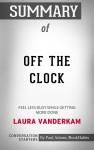 Summary of Off the Clock: Feel Less Busy While Getting More Done - text