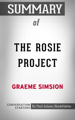 Summary of The Rosie Project: A Novel by Paul Adams from PublishDrive Inc in General Academics category