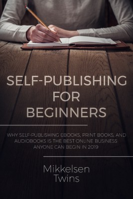 Self-Publishing for Beginners by Mikkelsen Twins from PublishDrive Inc in Business & Management category