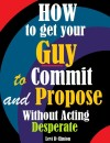 How to Get Your Guy to Commit and Propose Without Acting Desperate - text