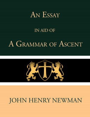 An Essay in Aid of a Grammar of Ascent by John Henry Newman from PublishDrive Inc in Religion category