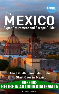 Your Mexico Expat Retirement and Escape Guide to Start Over In Mexico by Claude Acero from PublishDrive Inc in Travel category