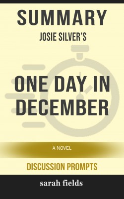 Summary: Josie Silver's One Day in December by Sarah Fields from PublishDrive Inc in General Academics category