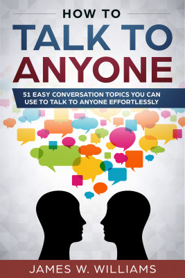How to talk to anyone by James W. Williams from PublishDrive Inc in Motivation category
