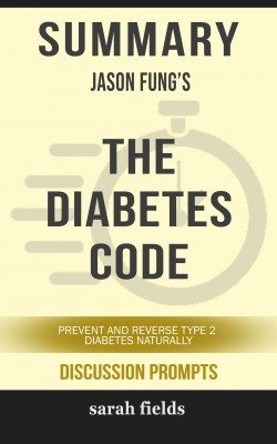 Summary: Jason Fung's The Diabetes Code by Sarah Fields from PublishDrive Inc in General Academics category