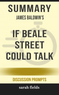 Summary: James Baldwin's If Beale Street Could Talk by Sarah Fields from PublishDrive Inc in General Academics category