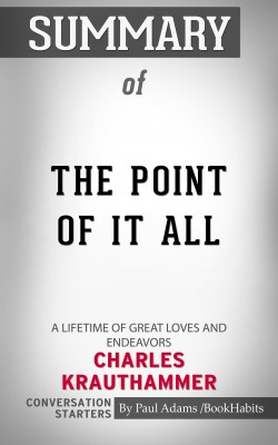 Summary of The Point of It All: A Lifetime of Great Loves and Endeavors by Paul Adams from PublishDrive Inc in General Academics category