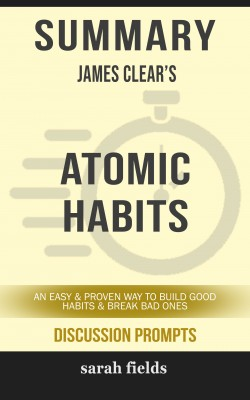 Summary: James Clear's Atomic Habits by Sarah Fields from PublishDrive Inc in General Academics category
