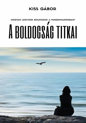 A boldogság titkai by Kiss Gábor from PublishDrive Inc in Motivation category