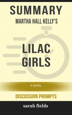 Summary: Martha Hall Kelly's Lilac Girls by Sarah Fields from PublishDrive Inc in General Academics category