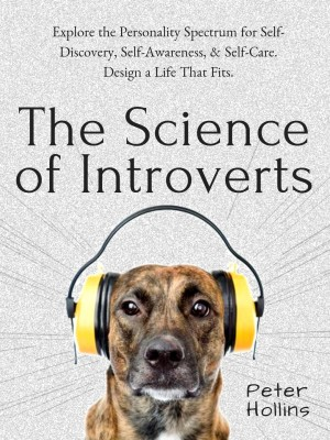 The Science of Introverts by Peter Hollins from PublishDrive Inc in Motivation category