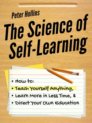 The Science of Self-Learning by Peter Hollins from PublishDrive Inc in General Academics category