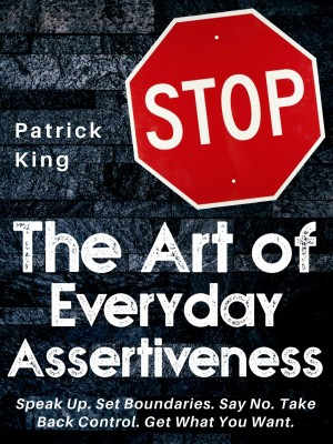 The Art of Everyday Assertiveness by Patrick King from PublishDrive Inc in Family & Health category