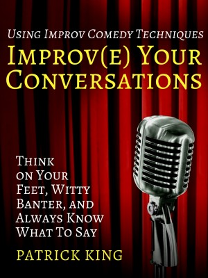 Improve Your Conversations by Patrick King from PublishDrive Inc in Motivation category