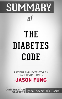 Summary of The Diabetes Code: Prevent and Reverse Type 2 Diabetes Naturally: Conversation Starters by Paul Adams from PublishDrive Inc in General Academics category