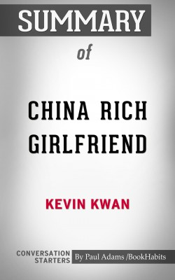 Summary of China Rich Girlfriend: A Novel: Conversation Starters by Paul Adams from PublishDrive Inc in General Academics category