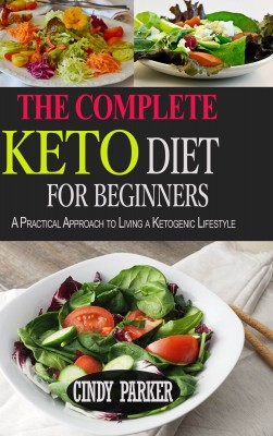 The Complete Keto Diet For Beginners by Cindy Parker from PublishDrive Inc in Recipe & Cooking category