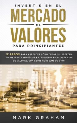 Invertir en el Mercado de Valores para Principiantes by Mark Graham from PublishDrive Inc in Business & Management category