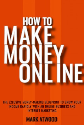 How to Make Money Online by Mark Atwood from PublishDrive Inc in Business & Management category