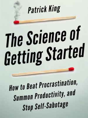The Science of Getting Started by Patrick King from PublishDrive Inc in Family & Health category