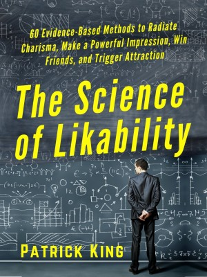 The Science of Likability by Patrick King from PublishDrive Inc in Motivation category