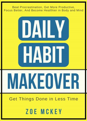Daily Habit Makeover by Zoe McKey from PublishDrive Inc in Business & Management category