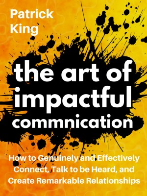 The Art of Impactful Communication by Patrick King from PublishDrive Inc in Family & Health category