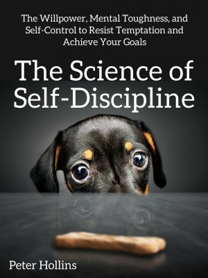 The Science of Self-Discipline by Peter Hollins from PublishDrive Inc in Family & Health category