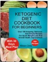 Ketogenic Diet Cookbook For Beginners Over 100 Amazing, Delicious And Simple Recipes For Quick Weight Loss And Overall Health Improvement With 30 Day Meal Plan by Allison Ortiz from  in  category