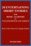 20 Entertaining Short Stories for Homelearners in English French and German