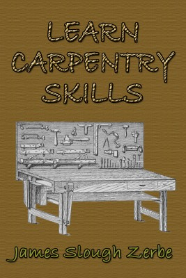 Learn Carpentry Skills by James Slough Zerbe from PublishDrive Inc in Home Deco category