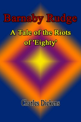 Barnaby Rudge: A Tale of the Riots of Eighty by Charles Dickens from PublishDrive Inc in General Novel category